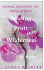 Bearing Fruit in the Wilderness: Lessons Learned in the Valley of Baca Cover Image