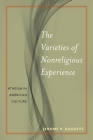 The Varieties of Nonreligious Experience: Atheism in American Culture (Secular Studies #2) Cover Image
