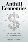 Anthill Economics: Animal Ecosystems and the Human Economy Cover Image