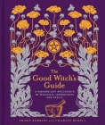 The Good Witch's Guide: A Modern-Day Wiccapedia of Magickal Ingredients and Spells (Modern-Day Witch #2) Cover Image