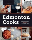 Edmonton Cooks: Signature Recipes from the City's Best Chefs Cover Image
