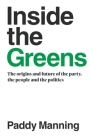 Inside the Greens: The Origins, the Future of the Party, the People and the Politics Cover Image