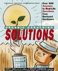 Rodale Organic Gardening Solutions: Over 500 Answers to Real Life Questions from Backyard Gardeners Cover Image