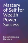 Mastery of Self for Wealth Power Success Cover Image