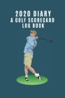 2020 Diary & Golf Scorecard Log Book: Ideal gift for golf lovers to keep track of scores AND important dates such as competitions or golfing days. Cover Image