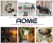 The Complete Photographic Tour of ROME: A Visual Full-Color Picture Book with Super-Size and High-Quality Photos of the Italian