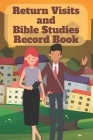 Return Visits and Bible Studies Record Book: An organization tool for Jehovah's Witnesses Cover Image