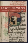Convent Chronicles: Women Writing about Women and Reform in the Late Middle Ages Cover Image