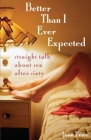 Better Than I Ever Expected: Straight Talk about Sex After Sixty Cover Image