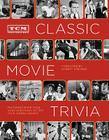 TCM Classic Movie Trivia: Featuring More Than 4,000 Questions to Test Your Trivia Smarts: (Movie Trivia Book, Book for Dads, Film History Book) Cover Image