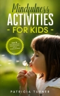 Mindfulness Activities for Kids: Over 75 Funny Mindfulness Activities to Grow Without Anxiety and Stress Cover Image