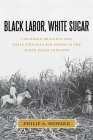 Black Labor, White Sugar: Caribbean Braceros and Their Struggle for Power in the Cuban Sugar Industry Cover Image