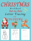 Christmas WorkBook Dot-to-Dots Letter Tracing and Coloring Ages 4-8: Christmas Activity Book for Kids Ages 3-5, 4-8. Learning the Alphabet, Connect th Cover Image