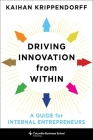 Driving Innovation from Within: A Guide for Internal Entrepreneurs (Columbia Business School Publishing) Cover Image