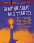 Bearing Arms and Tragedy: 2011 Tucson Shooting and Gun Control Cover Image