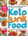 Keto Junk Food: 100 Low-Carb Recipes for the Foods You Crave—Minus the Ingredients You Don't! Cover Image