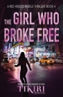 The Girl Who Broke Free: A gripping crime thriller Cover Image
