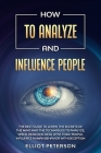 How to Analyze and Influence People: The Best Guide to Learn the Secrets of the Mind and the Techniques to Analyze, Speed-Read and Deal with Toxic Peo Cover Image