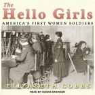 The Hello Girls Lib/E: America's First Women Soldiers Cover Image