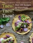 Taco! Taco! Taco!: The Ultimate Taco Cookbook - Over 100 Recipes for Everybody Cover Image