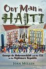Our Man in Haiti: George de Mohrenschildt and the CIA in the Nightmare Republic Cover Image