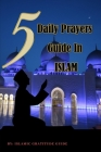 5 Daily Prayers Guide in Islam: Man Easy Instructional guides to Solah prayerbook. Learn and Practice with Arabic and English translation in Islamic p Cover Image