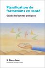 Planification de Formations En Santé: Guide Des Bonnes Pratiques Cover Image