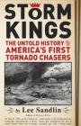 Storm Kings: The Untold History of America's First Tornado Chasers Cover Image