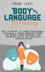 Body Language Psychology: : How to Master in Human Psychology, Analyzing & Speed Reading People for Better Understanding, and Enhanced Social an Cover Image
