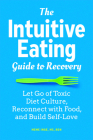 The Intuitive Eating Guide to Recovery: Let Go of Toxic Diet Culture, Reconnect with Food, and Build Self-Love Cover Image