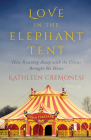 Love in the Elephant Tent: How Running Away with the Circus Brought Me Home Cover Image