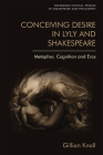 Conceiving Desire in Lyly and Shakespeare: Metaphor, Cognition and Eros (Edinburgh Critical Studies in Shakespeare and Philosophy) Cover Image