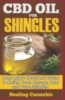 CBD Oil for Shingles: Home Made Treatment Cream to Relief, Treat, Manage, Heal and Cure Shingles Cover Image