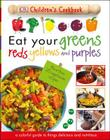 Eat Your Greens, Reds, Yellows, and Purples: Children's Cookbook Cover Image