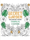 Secret Garden Coloring Book Tropical Edition: Enchanted Forest - Tropical Edition - Inky Adventure Into a Supernatural and Magical Jungle Forest Color Cover Image