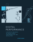 Digital Performance: A History of New Media in Theater, Dance, Performance Art, and Installation (Leonardo) Cover Image