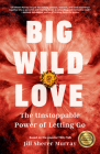 Big Wild Love: The Unstoppable Power of Letting Go Cover Image