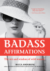 Badass Affirmations: The Wit and Wisdom of Wild Women (Inspirational Quotes for Women, Daily Affirmations Book) Cover Image