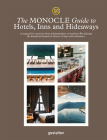 The Monocle Guide to Hotels, Inns and Hideaways: A Manual for Everyone from Holidaymakers to Hoteliers. We Sidestep the Humdrum Haunts in Favour of St Cover Image