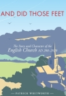 And Did Those Feet: The Story and Character of the English Church AD 200-2020 Cover Image