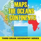 Maps, the Oceans & Continents: Third Grade Geography Series Cover Image