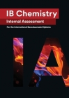 IB Chemistry Internal Assessment [IA]: Seven Excellent IA for the International Baccalaureate [IB] Diploma Cover Image