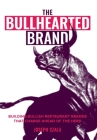 The Bullhearted Brand: Building Bullish Restaurant Brands That Charge Ahead of the Herd Cover Image