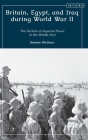 Britain, Egypt, and Iraq During World War II: The Decline of Imperial Power in the Middle East Cover Image