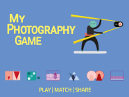 My Photography Game: Play, Connect and Click! Cover Image