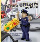 Police Officers at Work (Meet Your Community Workers) Cover Image