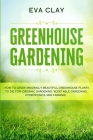 Greenhouse Gardening: How To Grow Amazingly Beautiful Greenhouse Plants To Die For (Organic Gardening, Vegetable Gardening, Hydroponics, Min Cover Image