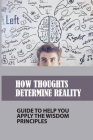 How Thoughts Determine Reality: Guide To Help You Apply The Wisdom Principles: Mastering Thoughts Cover Image