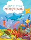 Sea Animals Coloring Book: For Kids ages 4-8 Sea Animals Book for Kids Large Print Coloring Book of Sea Animals Sea Animals Coloring Book for Tod Cover Image