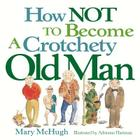 How Not to Become a Crotchety Old Man Cover Image